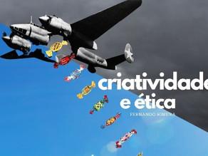 Criatividade e ética.