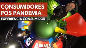 Consumidores pós pandemia - capitulo 1 - experiência consumidor.