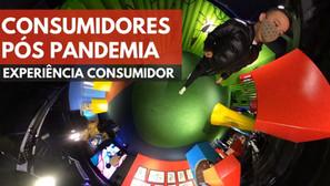 Consumidores pós pandemia - experiência consumidor.