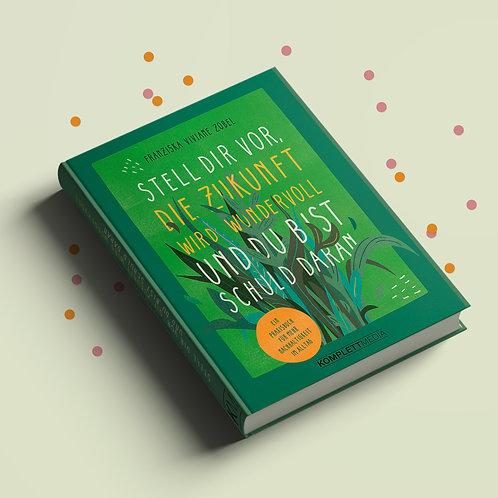 Buch »Stell dir vor, die Zukunft wird wundervoll und du bist schuld daran«
