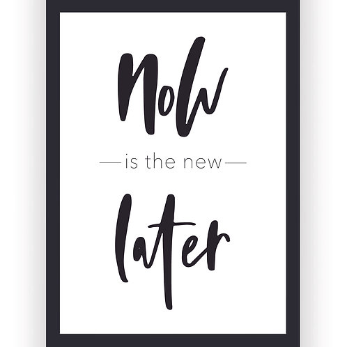 Poster - Now is the new Later