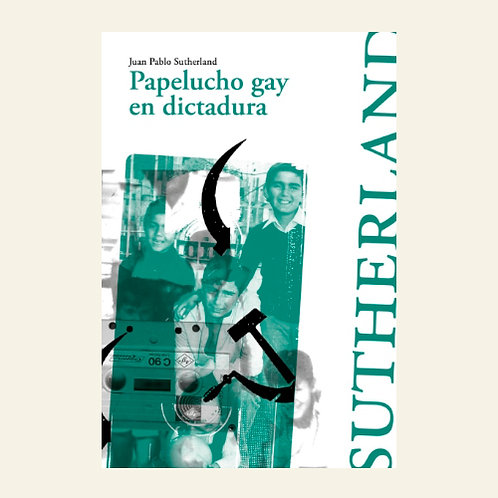 Papelucho gay en dictadura | Juan Pablo Sutherland