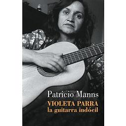 Violeta Parra la guitarra indócil, Patricio Manns