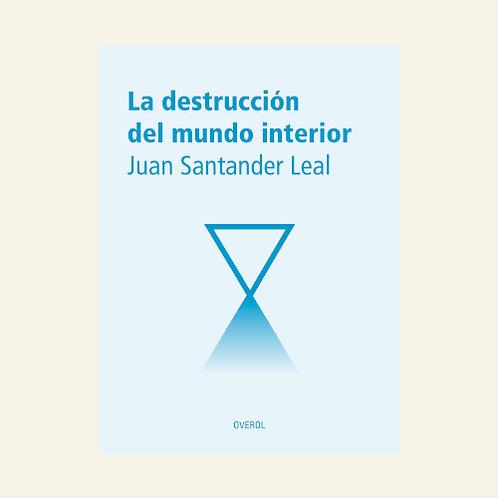 La destrucción del mundo interior   Juan Santander Leal
