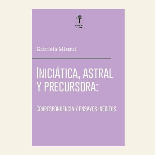 Iniciática, astral y precursora | Gabriela Mistral