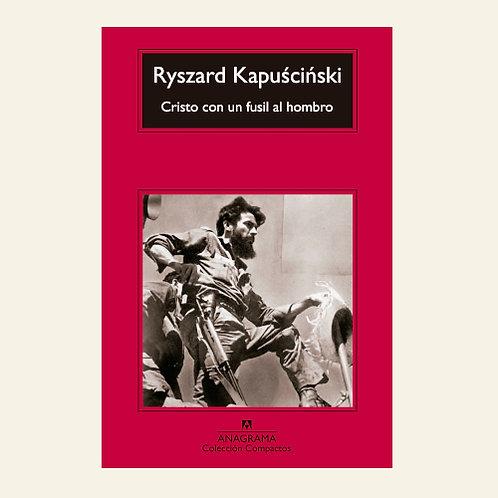 Cristo con un fusil al hombro | Ryszard Kapuscinski