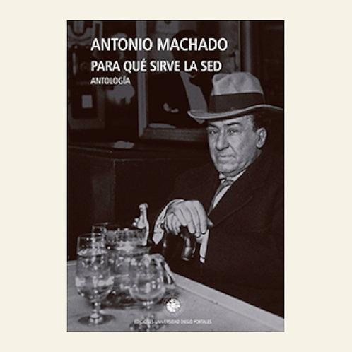 Para qué sirve la sed (Antología) | Antonio Machado
