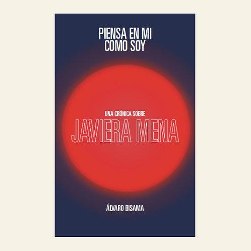 Piensa en mí como soy. Una crónica sobre Javiera Mena | Álvaro Bisama