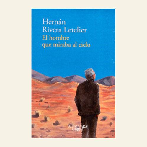 El hombre que miraba al cielo | Hernán Rivera Letelier