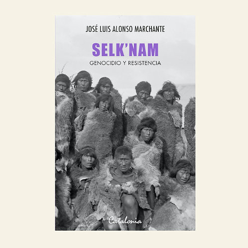 Selk'nam. Genocidio y resistencia | José Luis Alonso Marchante
