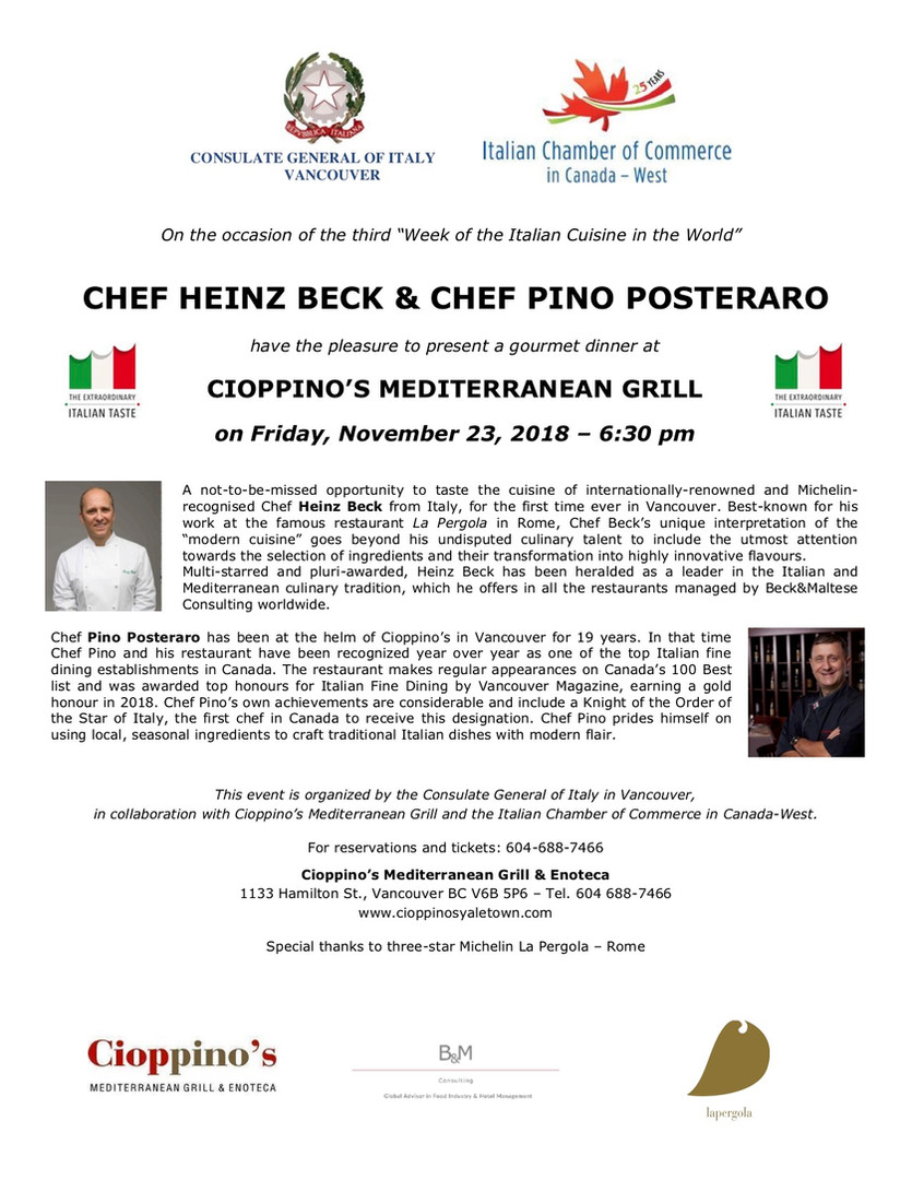 HEINZ BECK AND PINO POSTERARO  Chef Pino Posteraro is joining forces with internationally-renowned and Michelin-recognized Chef Heinz Beck from Italy in creating a gourmet dinner at Cioppino's.   Event takes place on Friday, November 23, 2018. For reservations and tickets, call 604-688-7466.