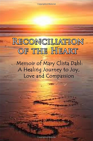 Reconciliation of the Heart: Memoir of Mary Clista Dahl