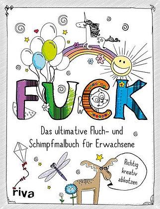FUCK - Das ultimative Fluch- & Schimpfmalbuch für Erwachsene