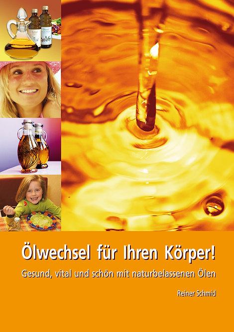 Ölwechsel für Ihren Körper! Gesund, vital und schön mit naturbelassenen Ölen