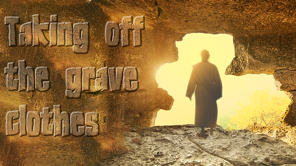 taking off the grave clothes sermon titl