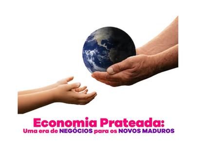 Economia Prateada: uma era de Negócios para os novos maduros