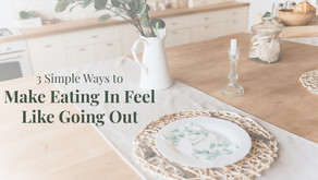 3 Simple Ways to Make Eating In Feel Like Going Out