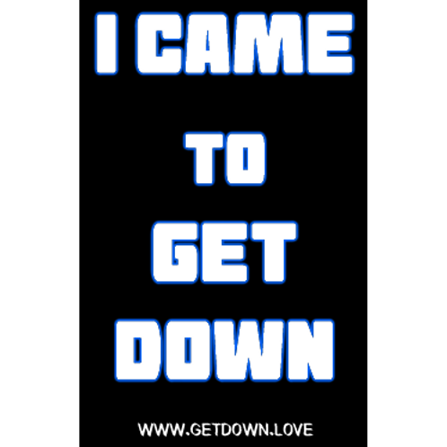 "I CAME TO GET DOWN 3"" x 5"" Vinyl Sticker, i came to get down shirts, get down love, terry mac, hero, shirts, stickers"