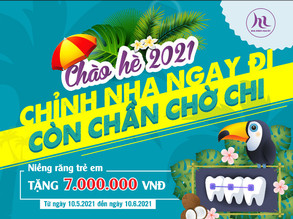 CHÀO HÈ 2021 - CHỈNH NHA NGAY ĐI, CÒN CHẦN CHỜ CHI
