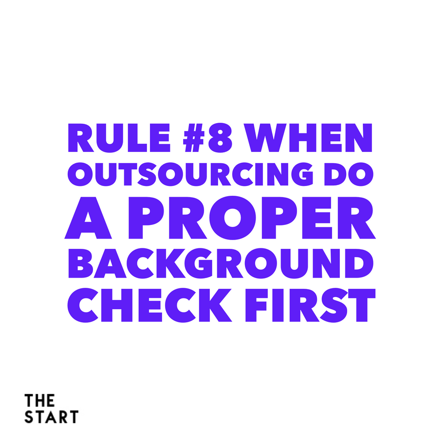 Rule #8 When Outsourcing, Do A Proper Background Check First.