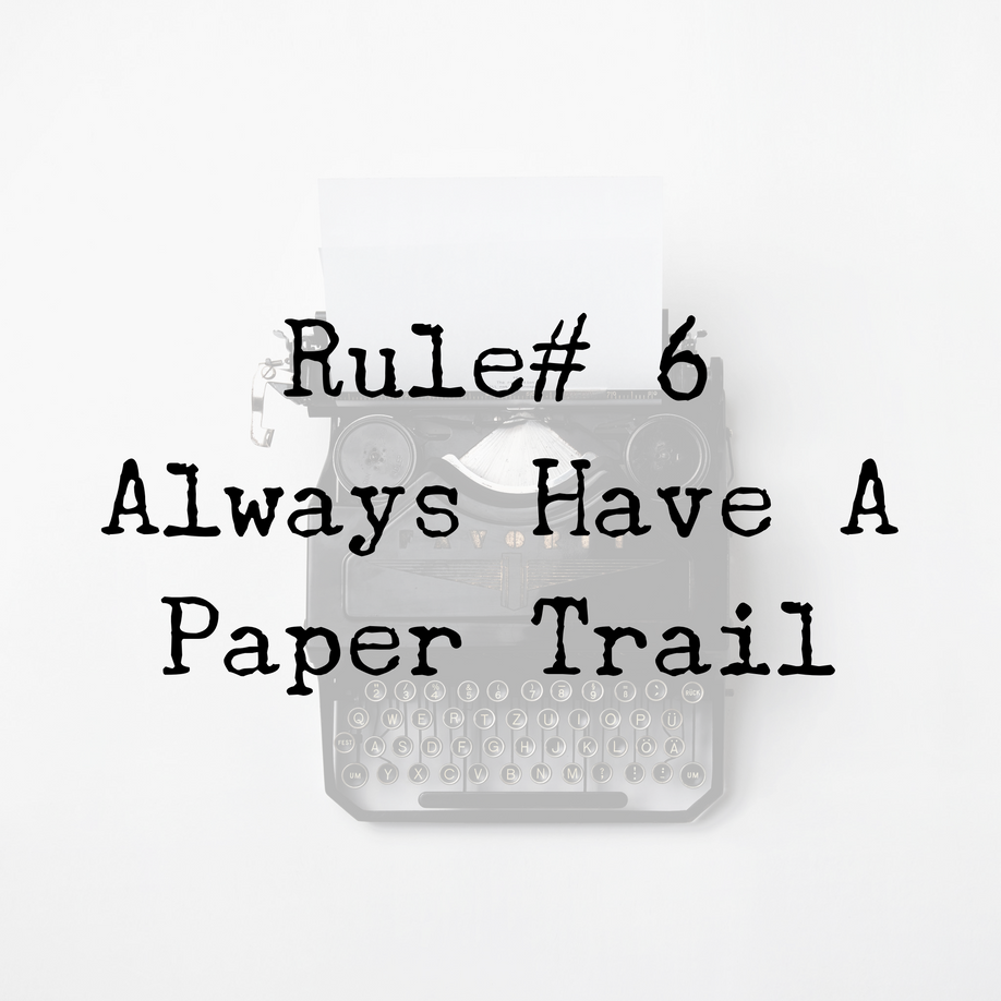 Rule #6 Always Have A Paper Trail
