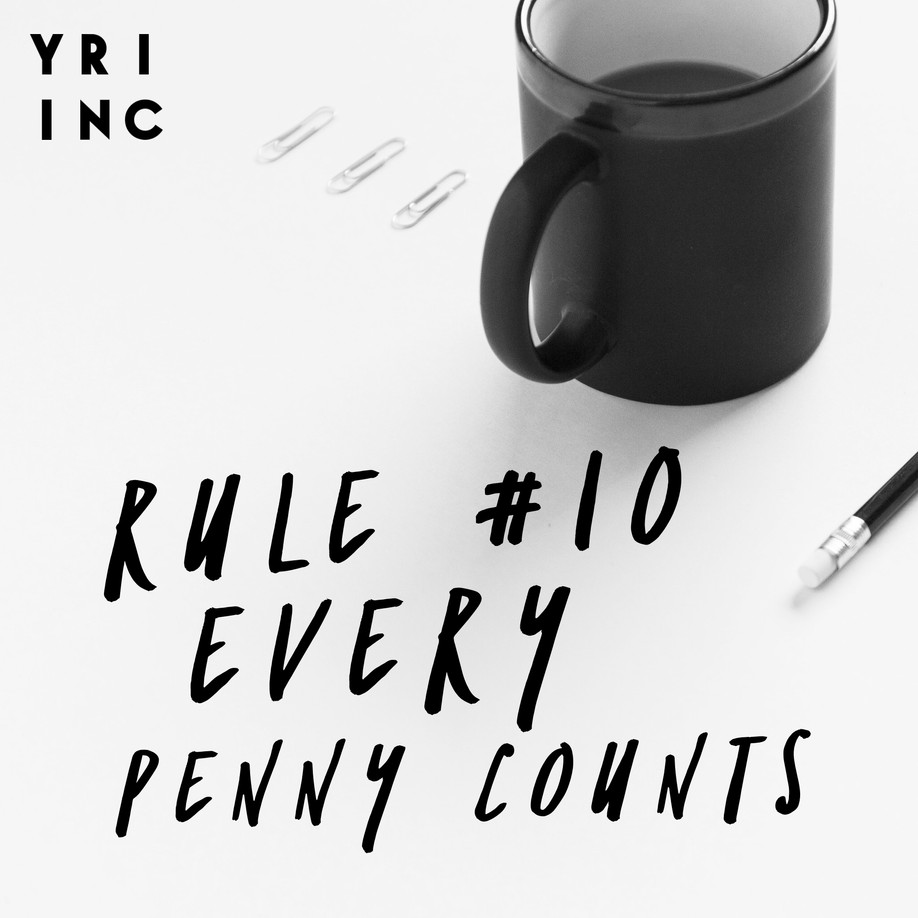 Rule #10 Every Penny Counts