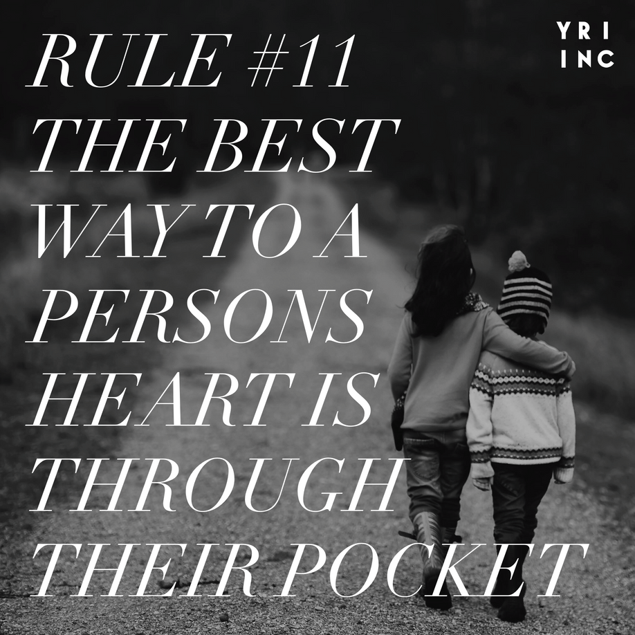 Rule #11 The Best Way To A Persons Heart Is Through Their Pocket