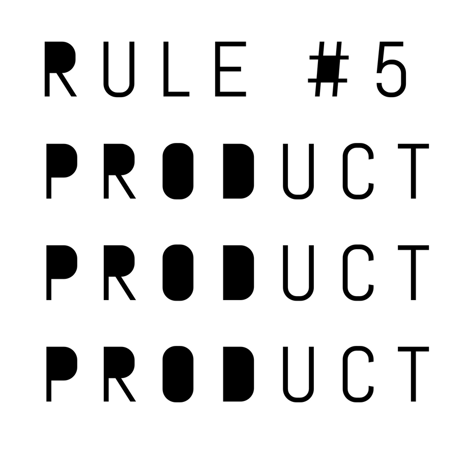 Rule #5 Product Product Product