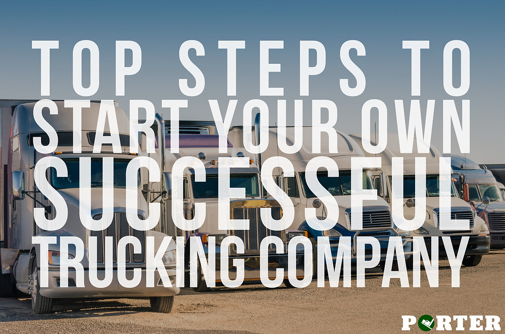 Top steps to starting your own successful trucking company