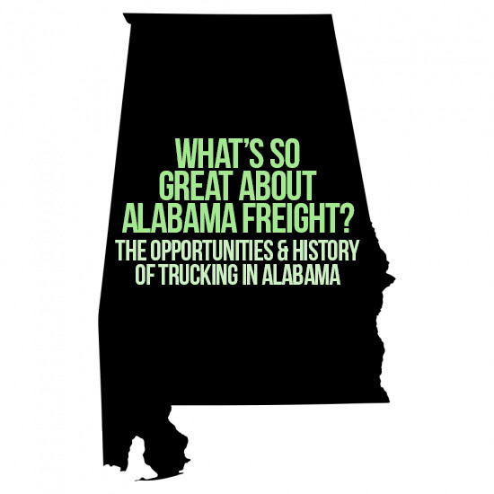 Whats so great about Alabama freight? The opportunities and history of trucking in Alabama