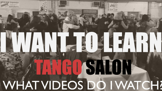 I want to dance Tango Salon. What videos do I watch? Who to learn from?