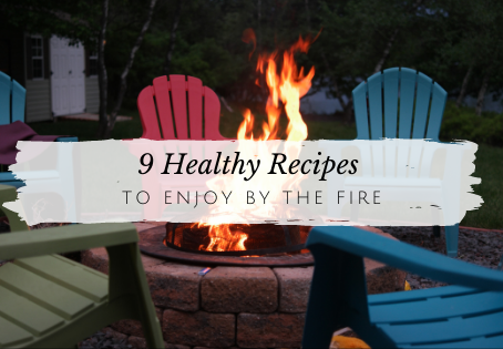 9 Healthy by the Fire Recipes for Camping and Cookouts