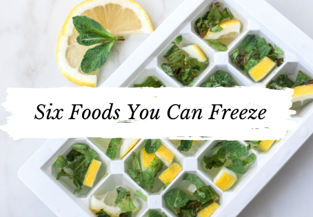 Six Foods You Can Freeze with Ease