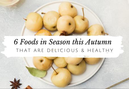 6 Foods in Season this Autumn