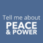 Copy of Tell Me About Peace & Power.png