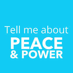 Copy of Tell Me About Peace & Power (2).