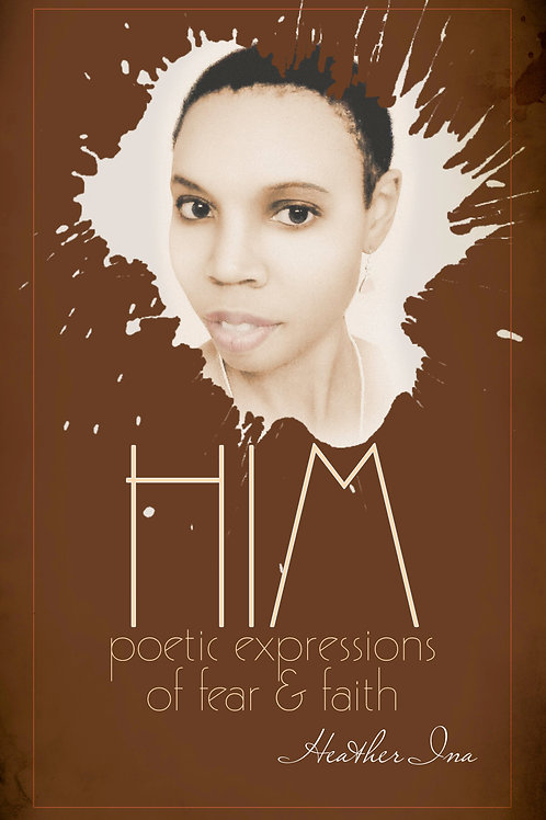HIM: Poetic Expressions of Fear & Faith