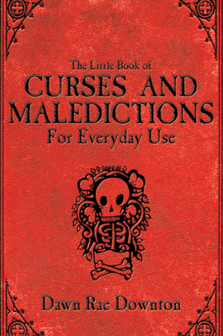 The Little Book of Curses and Maledictions for Everyday Use: Dawn Rae Downton