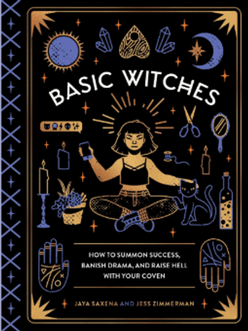 Basic Witches: How to Summon Success, Banish Drama, and Raise Hell with Your Cov