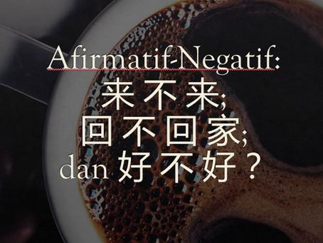 Pertanyaan Afirmatif-Negatif: 来 不 来;  回 不 回 家; dan 好 不 好?