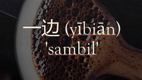 Tata Bahasa: 一边 (yībiān) 'sambil'