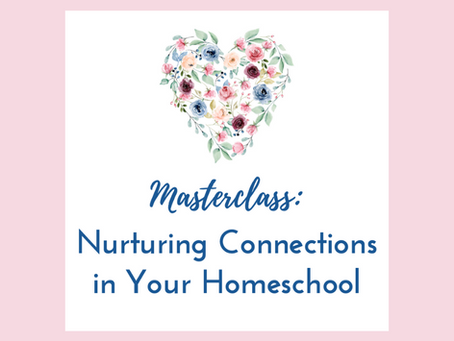 Free Masterclass: Nurturing Connections in Your Homeschool