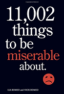 11,002 things to be miserable about by Lia Romeo and Nick Romeo