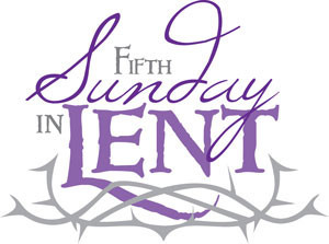 Fifth Sunday of Lent Bulletin - March 21, 2021