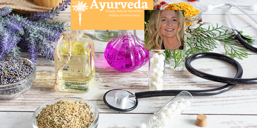 PAST EVENT - Sold Out - 5 SPOTS LEFT - AYURVEDA - Beauty, Natural Remedies, Holiday Survival Hacks