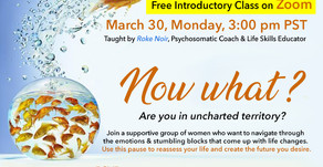 "3/30 Mon | ""Now What?""  Free Zoom Class"