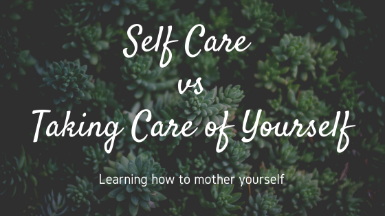 Self Care vs Taking Care of Yourself