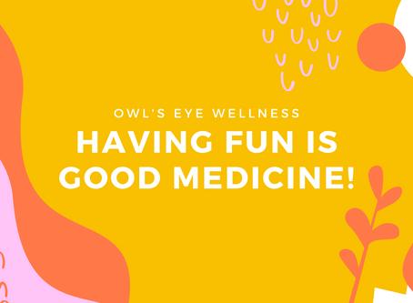 Having Fun is Good Medicine!