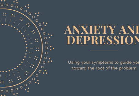 Anxiety and Depression:  Using your symptoms to guide you to the root of the problem