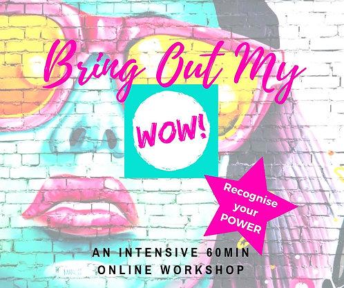 Bring Out My WOW Online Workshop + Bonus